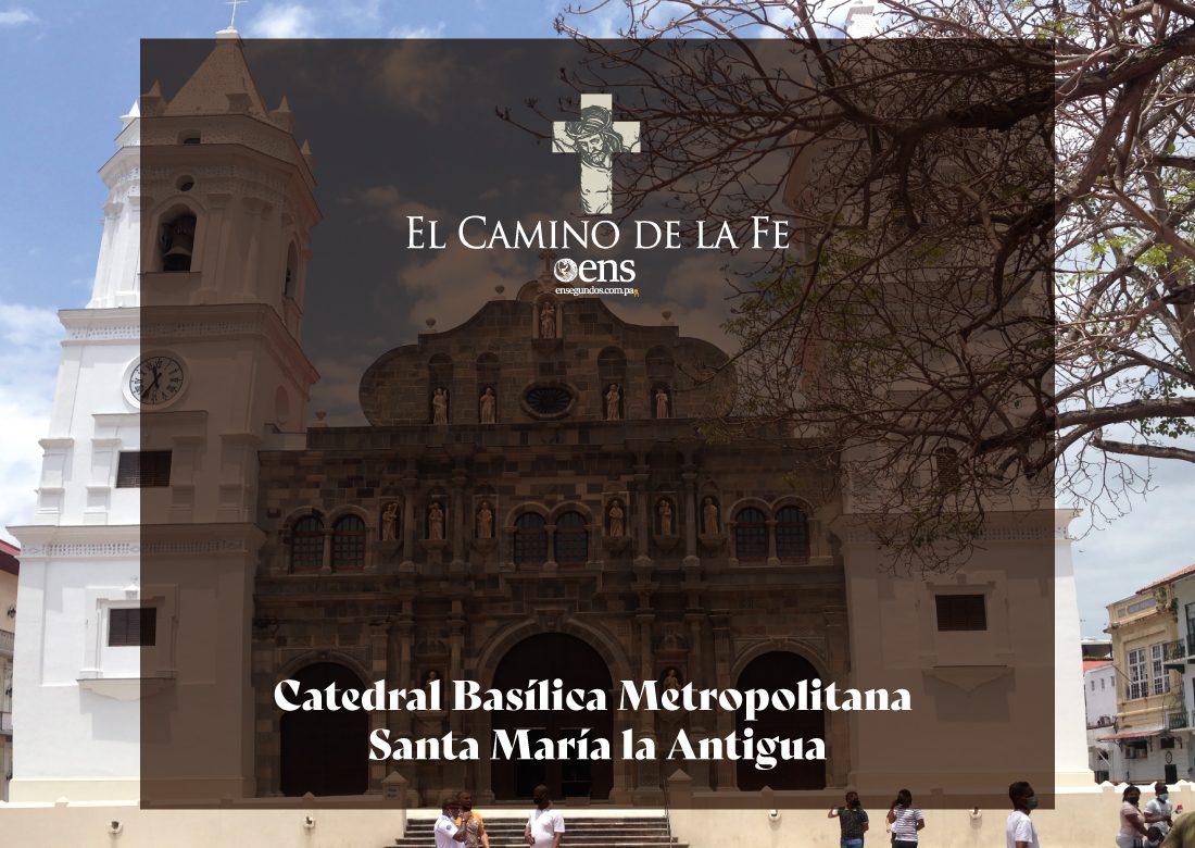 El Camino de la Fe, Catedral Basílica Metropolitana Santa María la Antigua