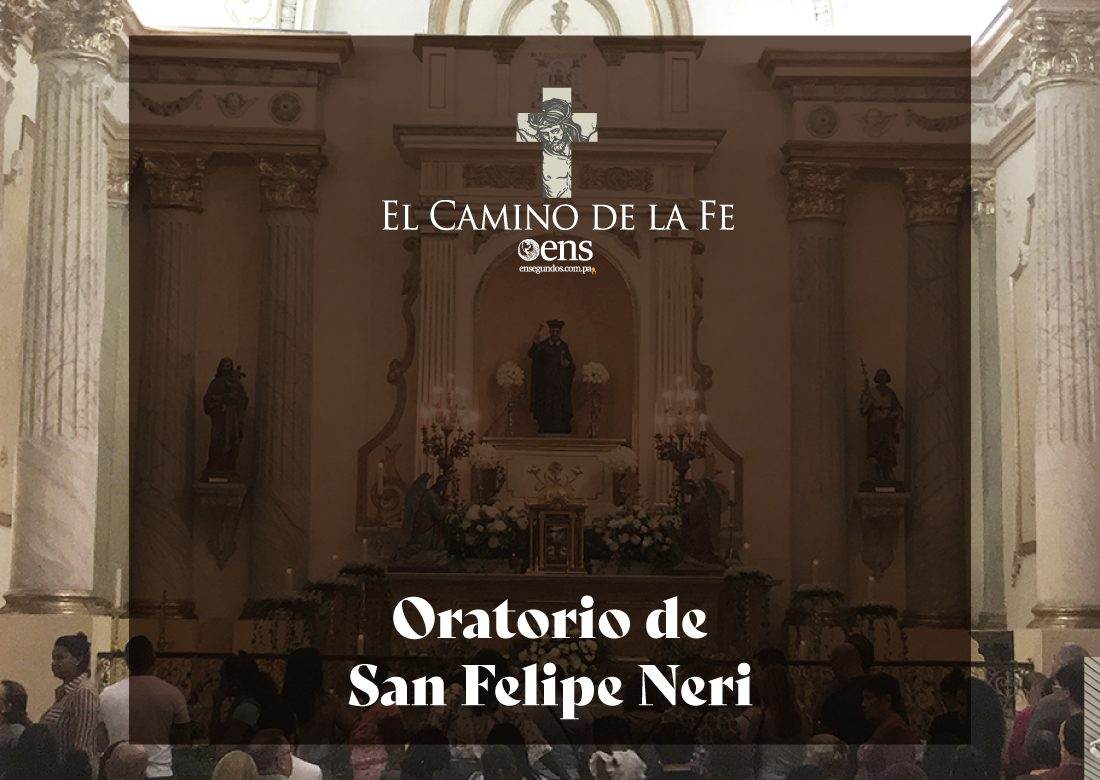 El Camino de la Fe, Oratorio de San Felipe Neri